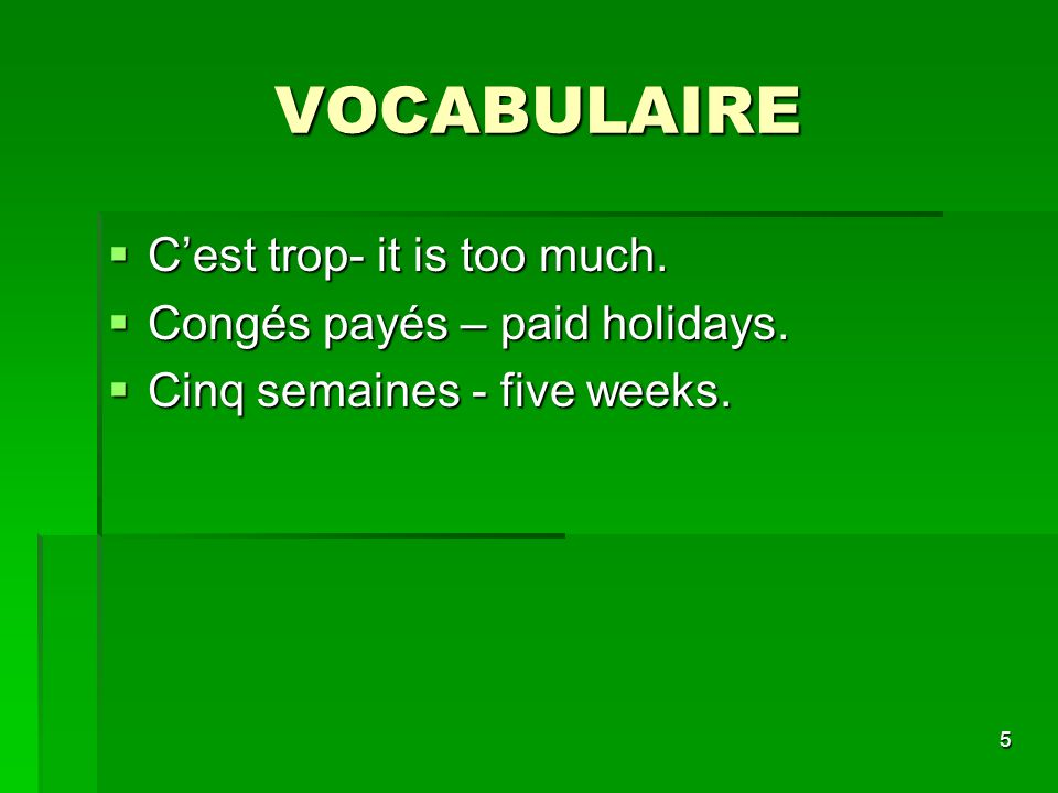 VOCABULAIRE C'est trop- it is too much. Congés payés – paid holidays.
