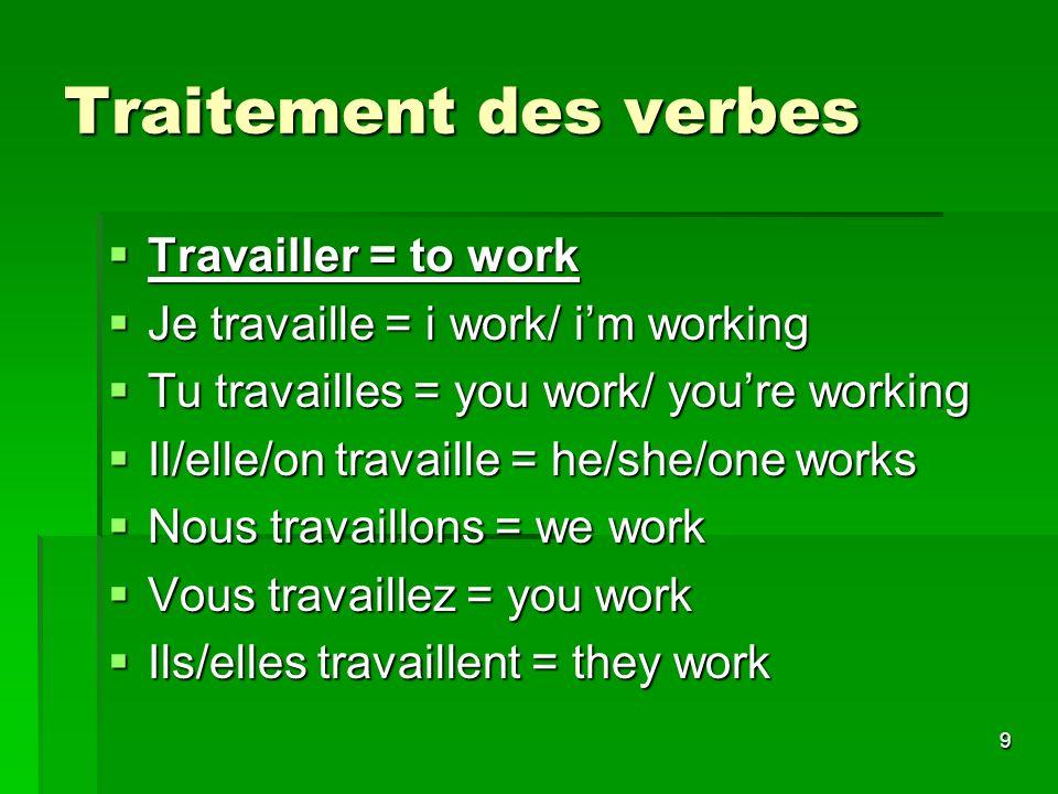 Traitement des verbes Travailler = to work
