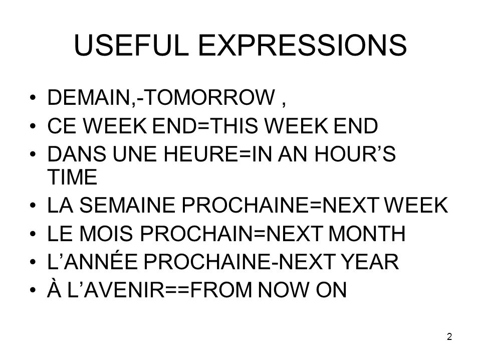 USEFUL EXPRESSIONS DEMAIN,-TOMORROW , CE WEEK END=THIS WEEK END