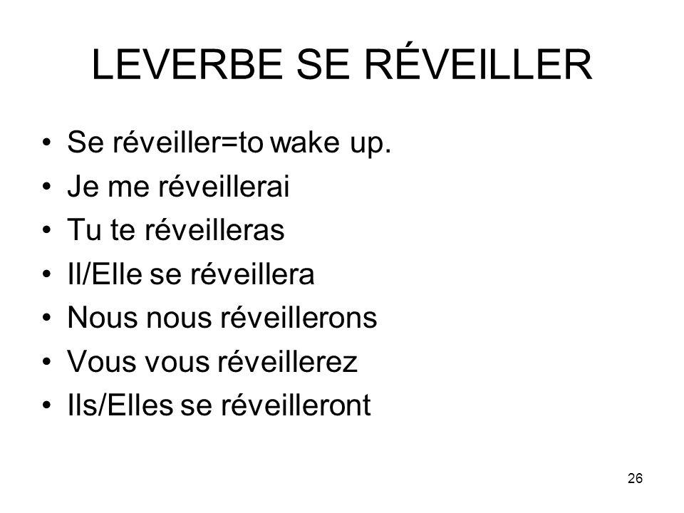 LEVERBE SE RÉVEILLER Se réveiller=to wake up. Je me réveillerai