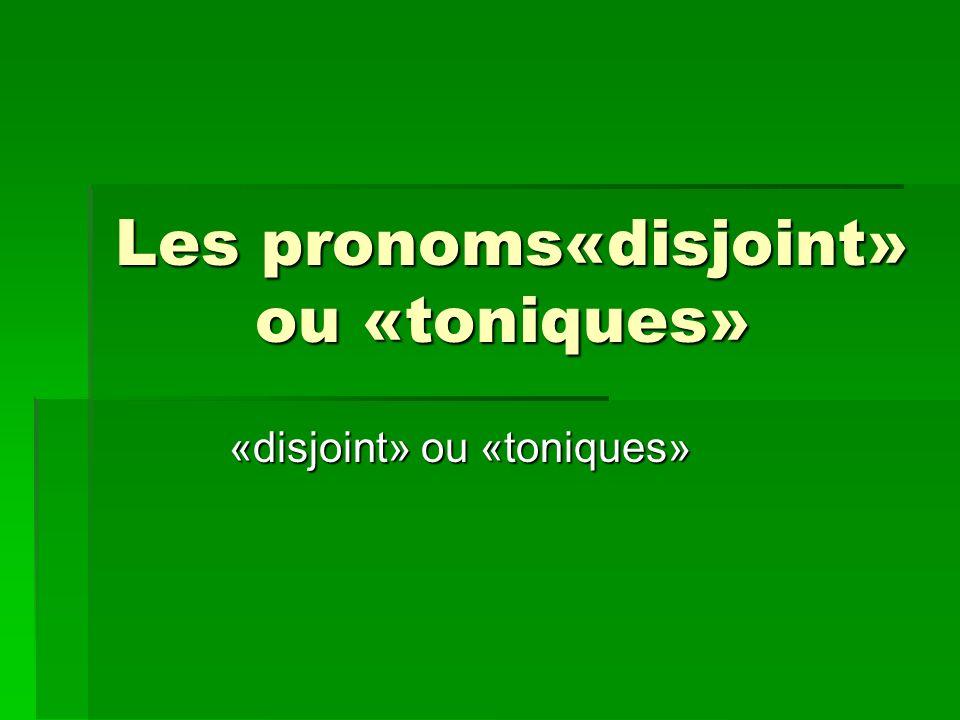 Les pronoms«disjoint» ou «toniques»