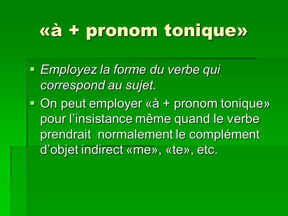 «à + pronom tonique» Employez la forme du verbe qui correspond au sujet.