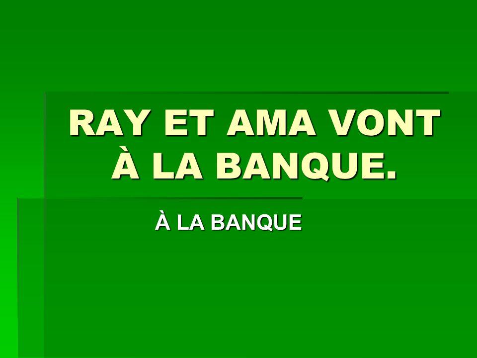 RAY ET AMA VONT À LA BANQUE.