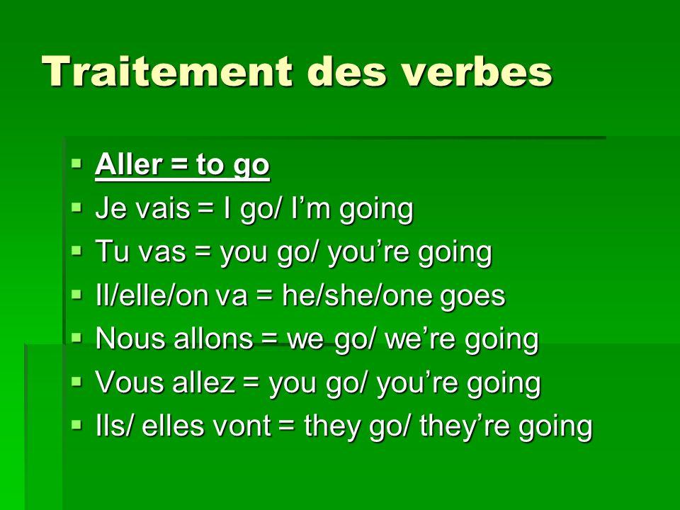 Traitement des verbes Aller = to go Je vais = I go/ I'm going
