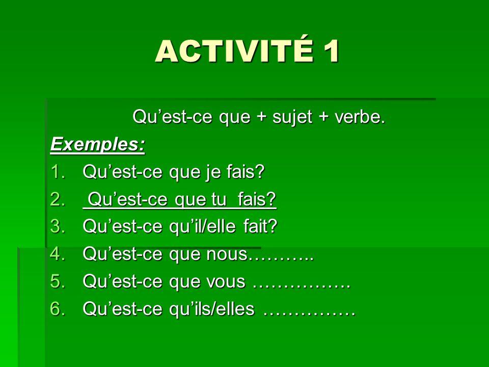 Qu'est-ce que + sujet + verbe.