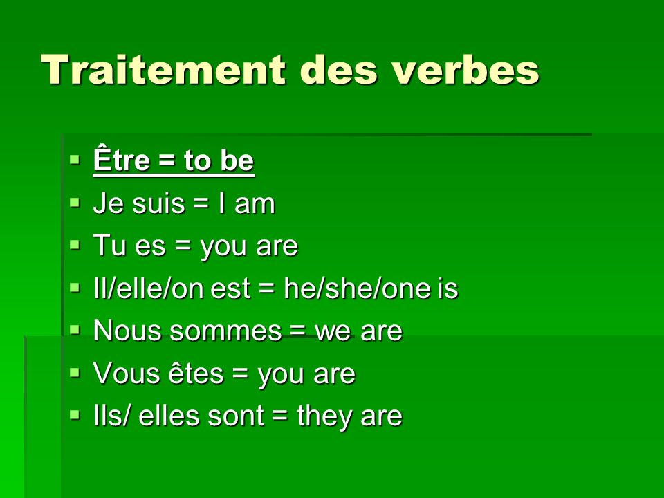 Traitement des verbes Être = to be Je suis = I am Tu es = you are