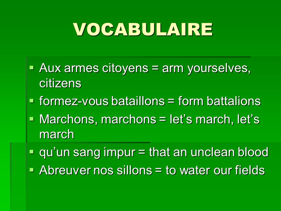 VOCABULAIRE Aux armes citoyens = arm yourselves, citizens