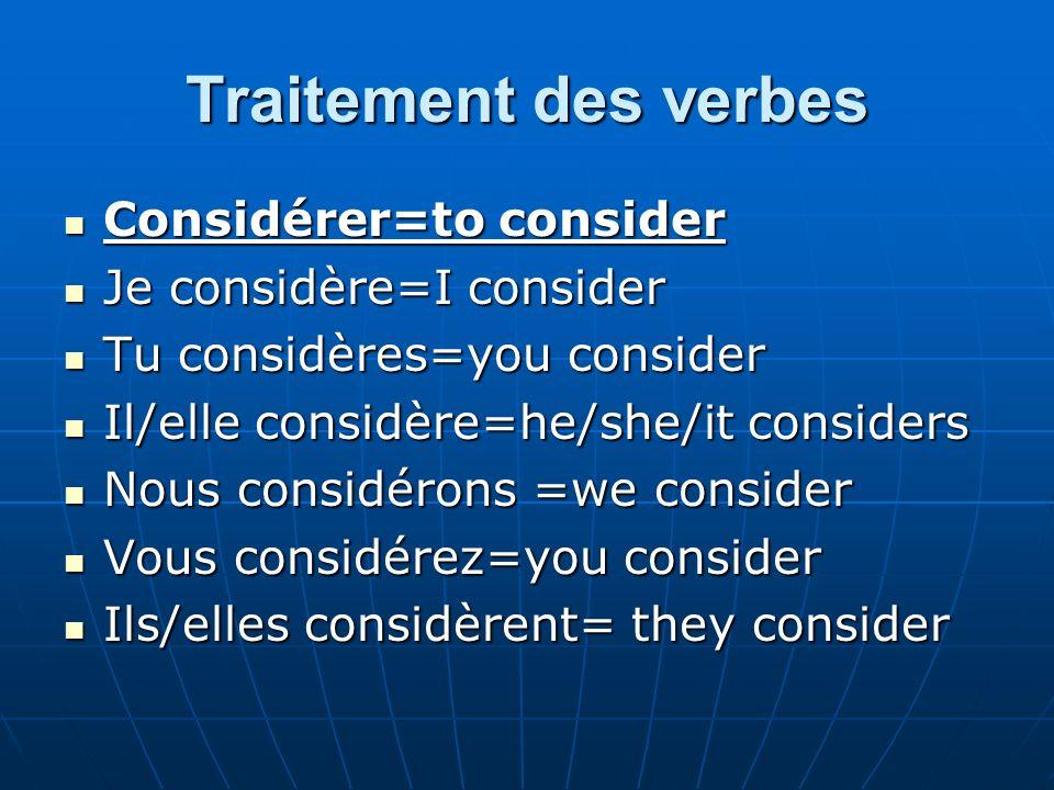 Traitement des verbes Considérer=to consider Je considère=I consider