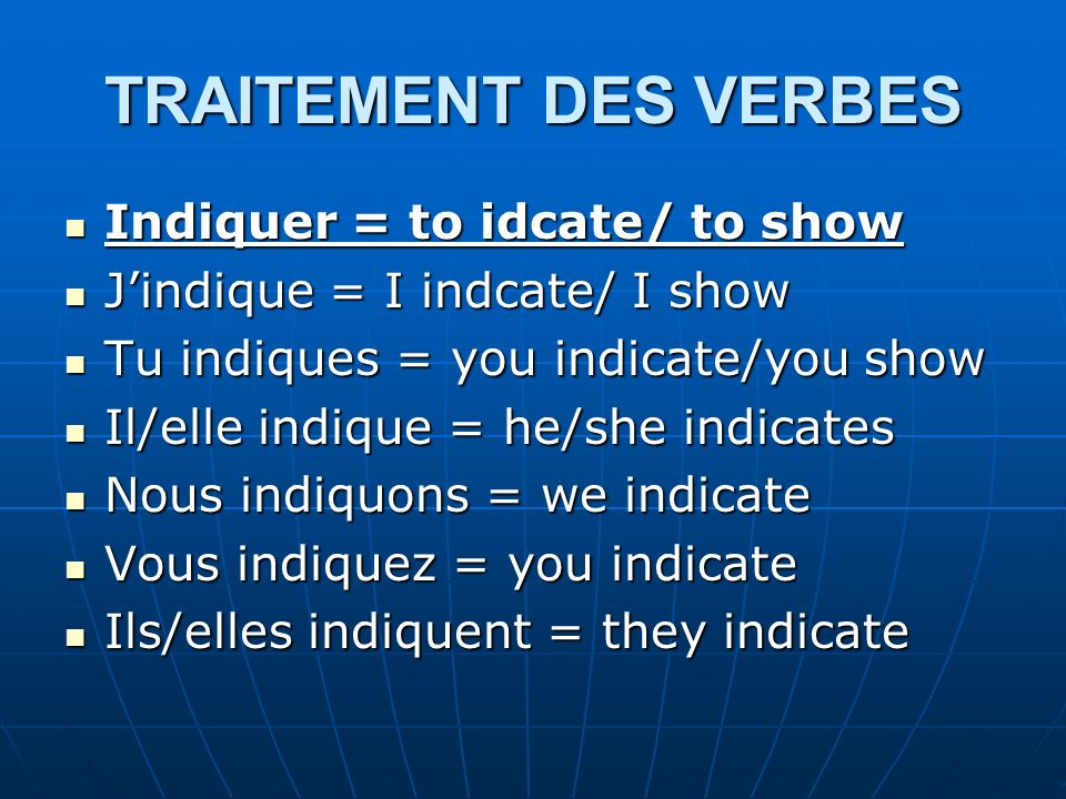 TRAITEMENT DES VERBES Indiquer = to idcate/ to show