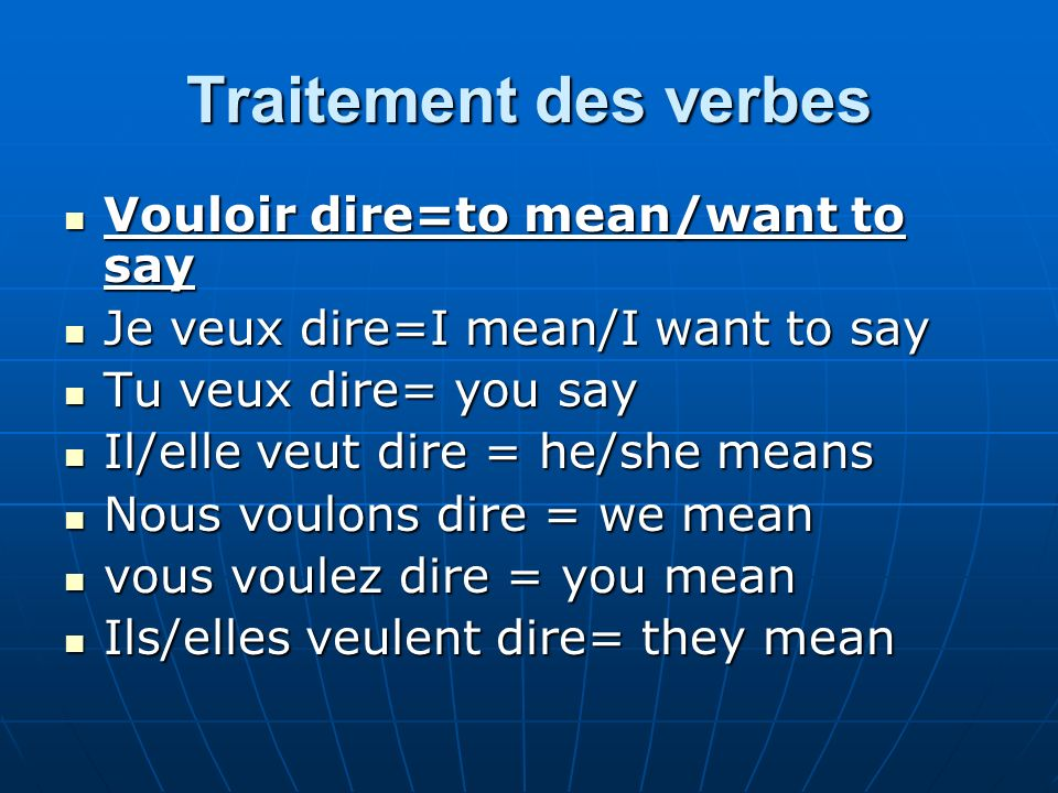 Traitement des verbes Vouloir dire=to mean/want to say