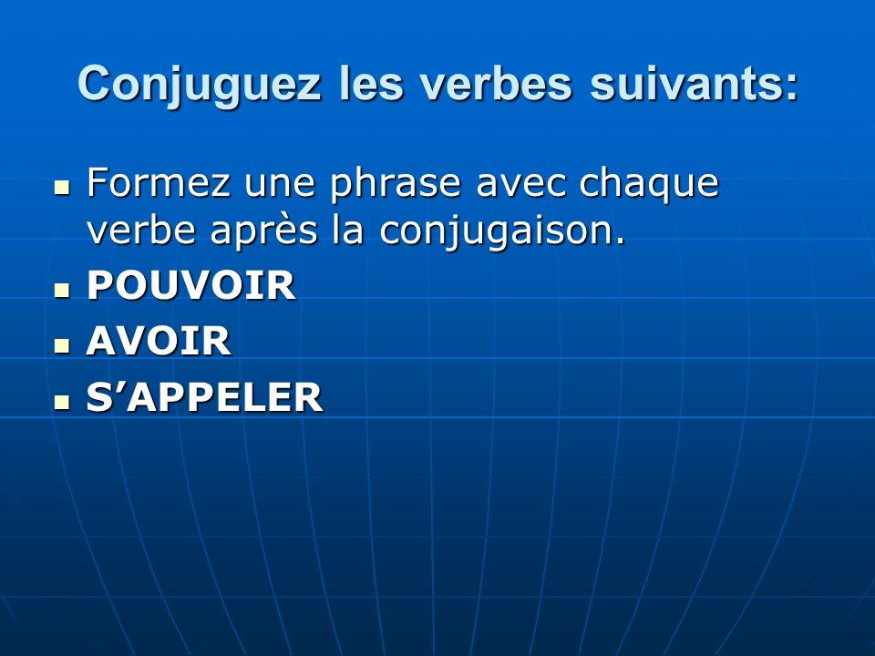 Conjuguez les verbes suivants: