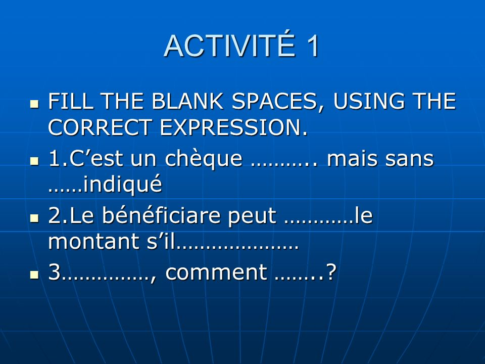 ACTIVITÉ 1 FILL THE BLANK SPACES, USING THE CORRECT EXPRESSION.