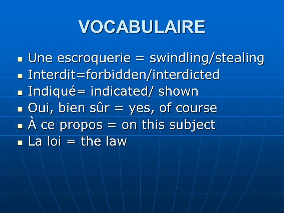 VOCABULAIRE Une escroquerie = swindling/stealing