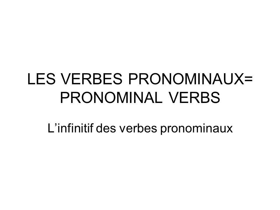 LES VERBES PRONOMINAUX= PRONOMINAL VERBS