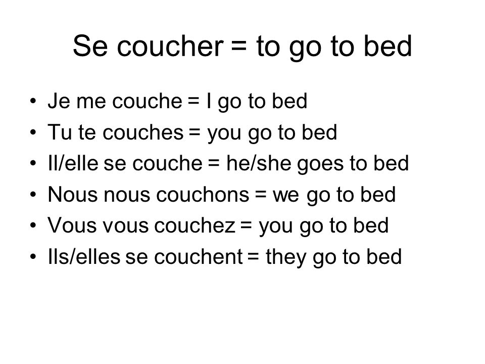 Se coucher = to go to bed Je me couche = I go to bed