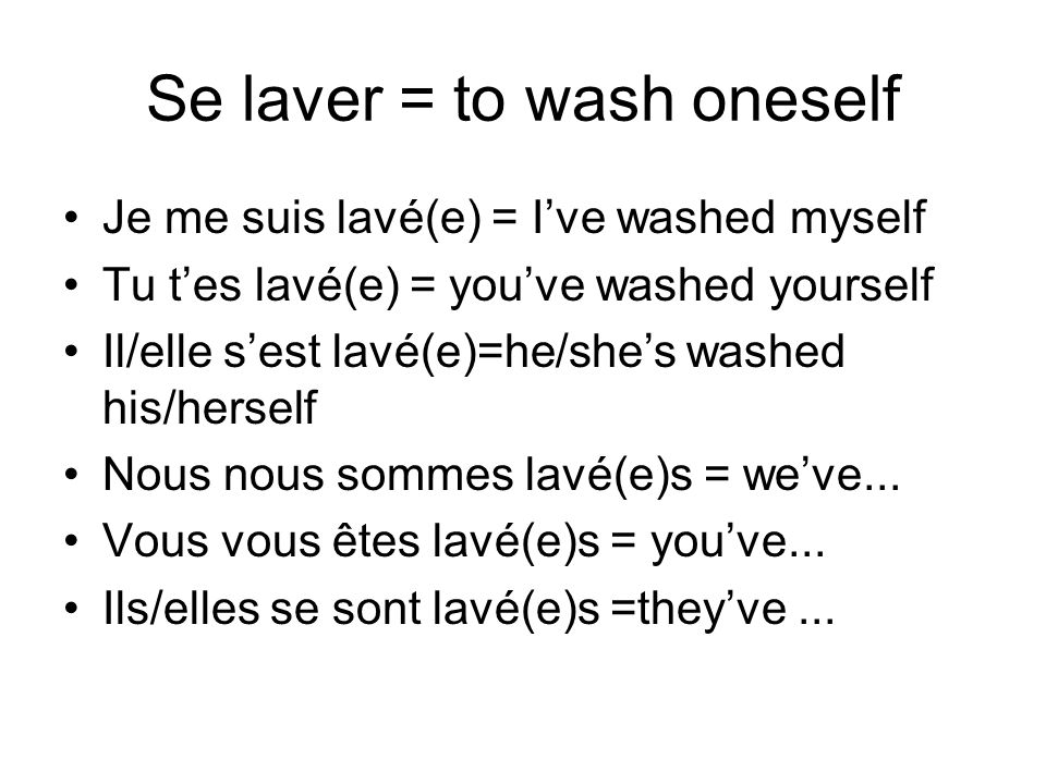 Se laver = to wash oneself