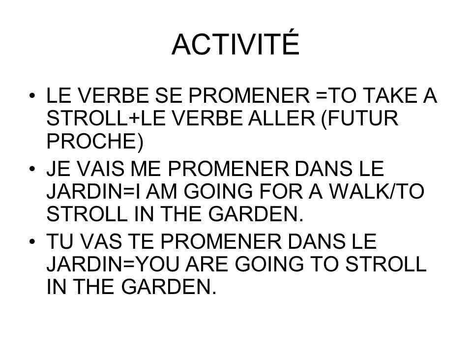ACTIVITÉ LE VERBE SE PROMENER =TO TAKE A STROLL+LE VERBE ALLER (FUTUR PROCHE)