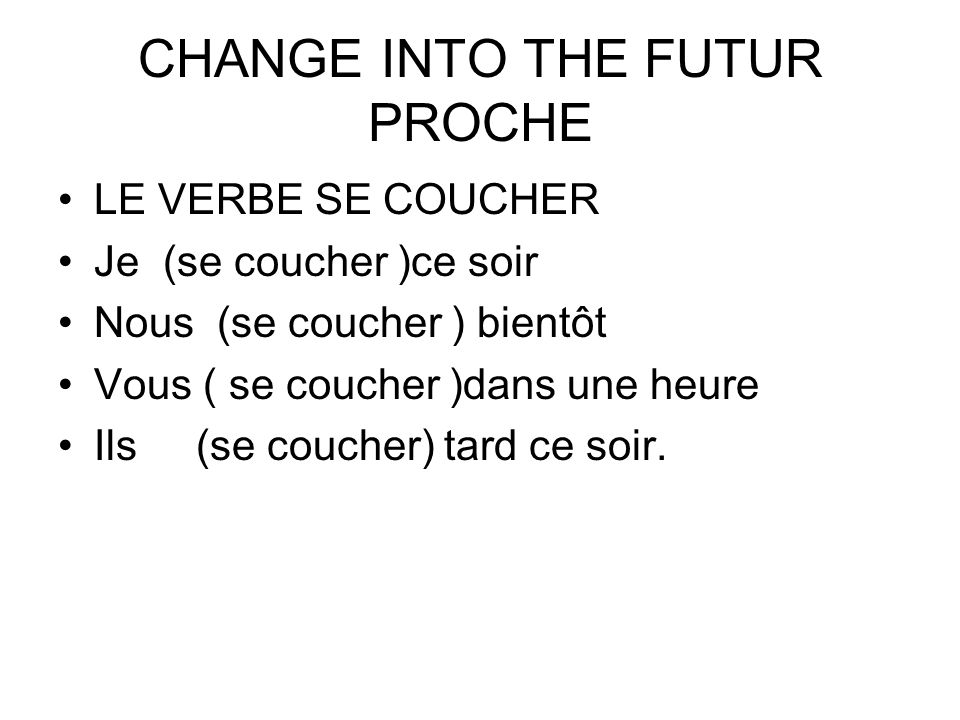 CHANGE INTO THE FUTUR PROCHE