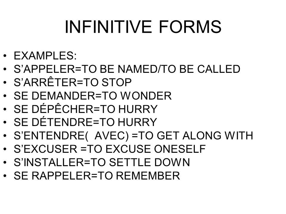 INFINITIVE FORMS EXAMPLES: S'APPELER=TO BE NAMED/TO BE CALLED