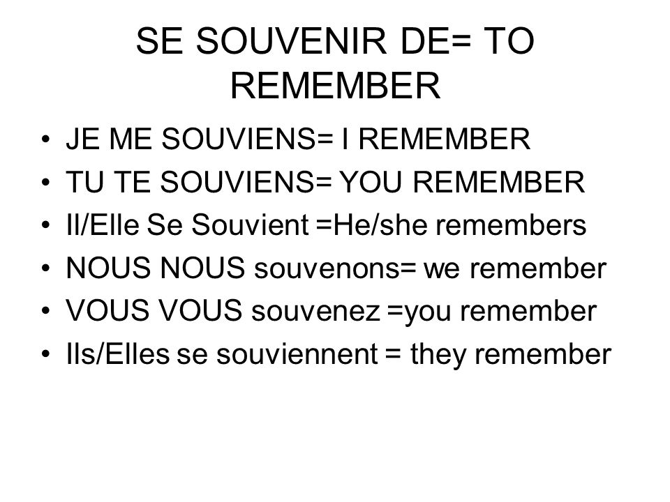 SE SOUVENIR DE= TO REMEMBER
