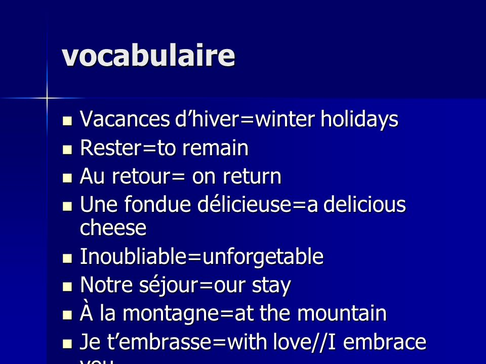 vocabulaire Vacances d'hiver=winter holidays Rester=to remain