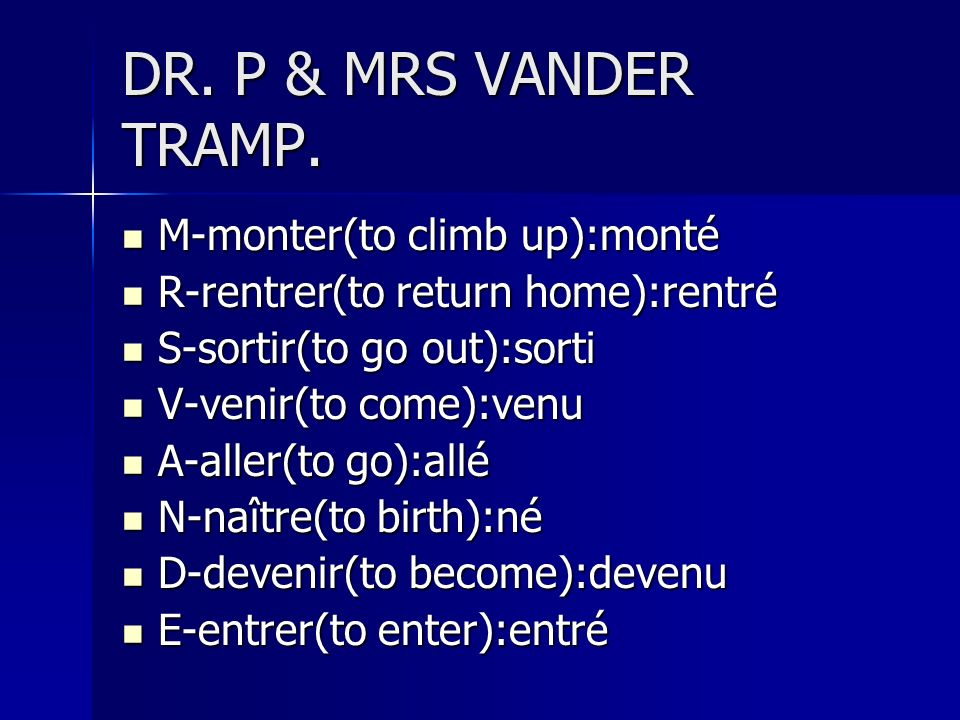 DR. P & MRS VANDER TRAMP. M-monter(to climb up):monté