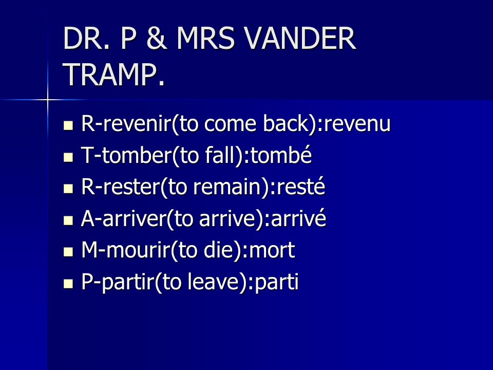 DR. P & MRS VANDER TRAMP. R-revenir(to come back):revenu
