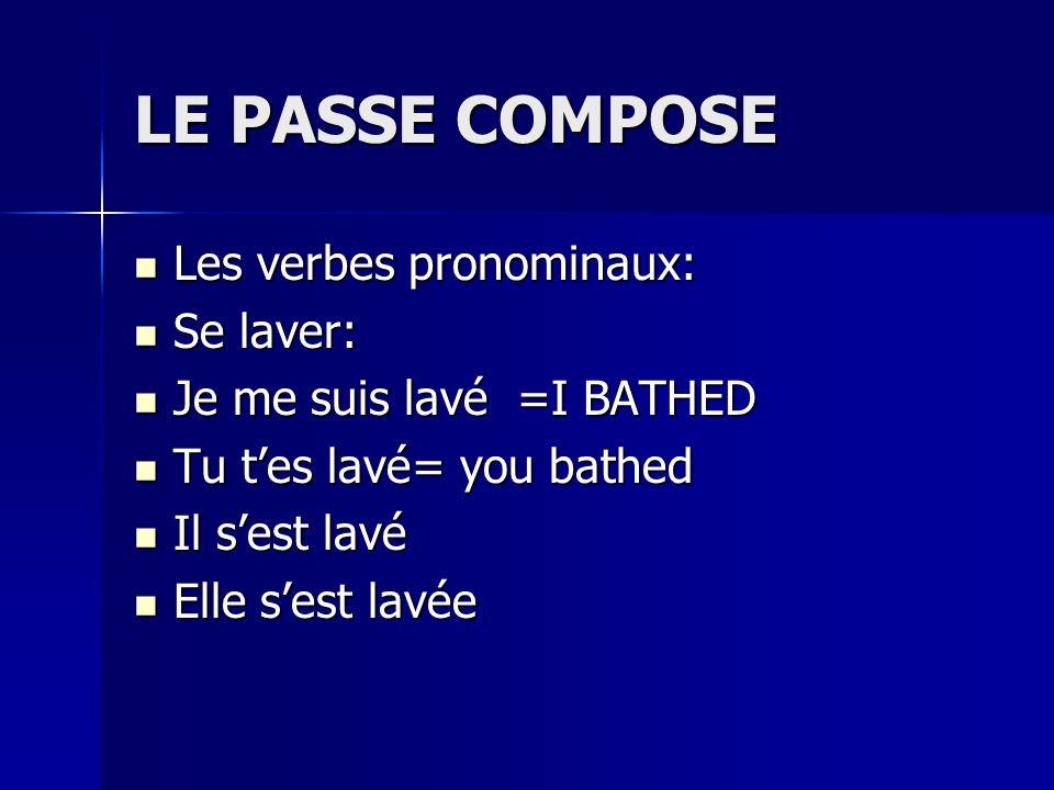 LE PASSE COMPOSE Les verbes pronominaux: Se laver: