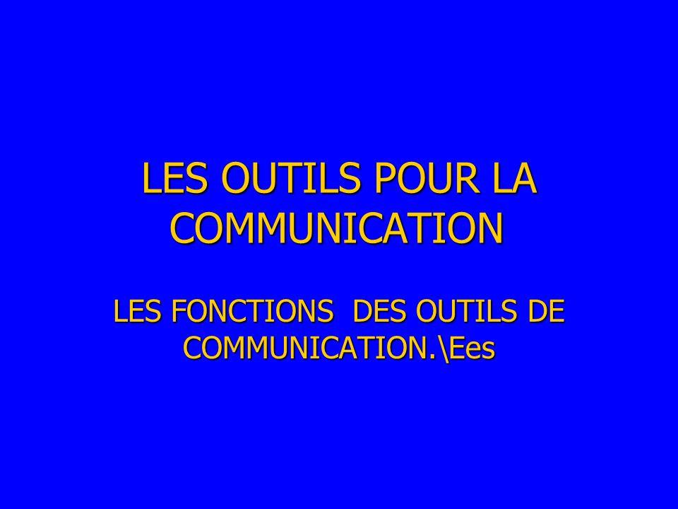LES OUTILS POUR LA COMMUNICATION