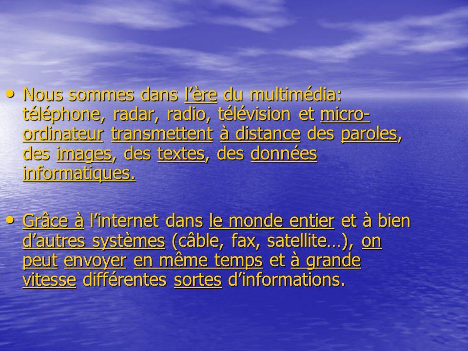 Nous sommes dans l'ère du multimédia: téléphone, radar, radio, télévision et micro-ordinateur transmettent à distance des paroles, des images, des textes, des données informatiques.
