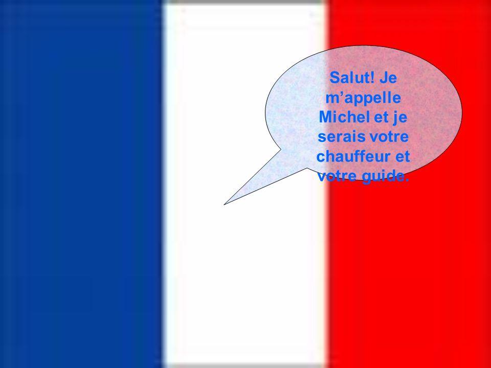 Salut! Je m'appelle Michel et je serais votre chauffeur et votre guide.