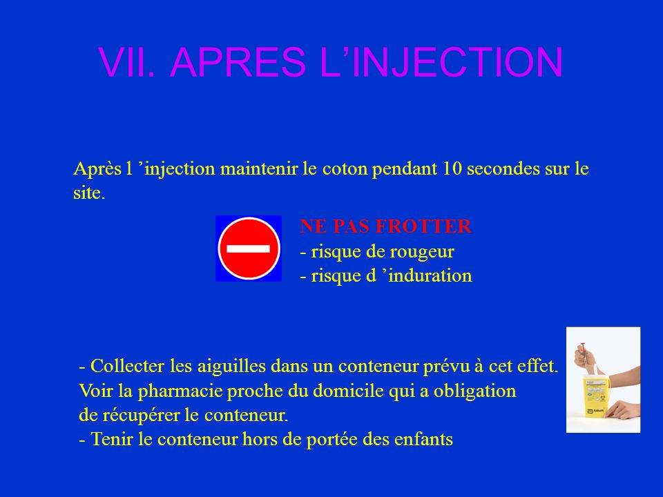 VII. APRES L'INJECTION Après l 'injection maintenir le coton pendant 10 secondes sur le site. NE PAS FROTTER.
