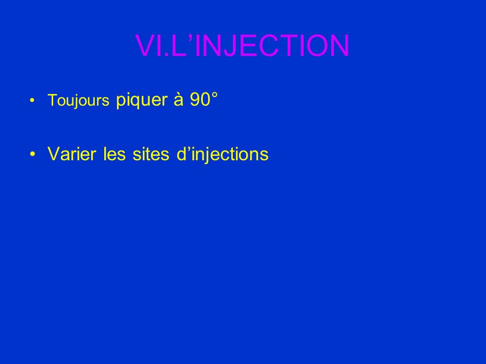 VI.L'INJECTION Toujours piquer à 90° Varier les sites d'injections