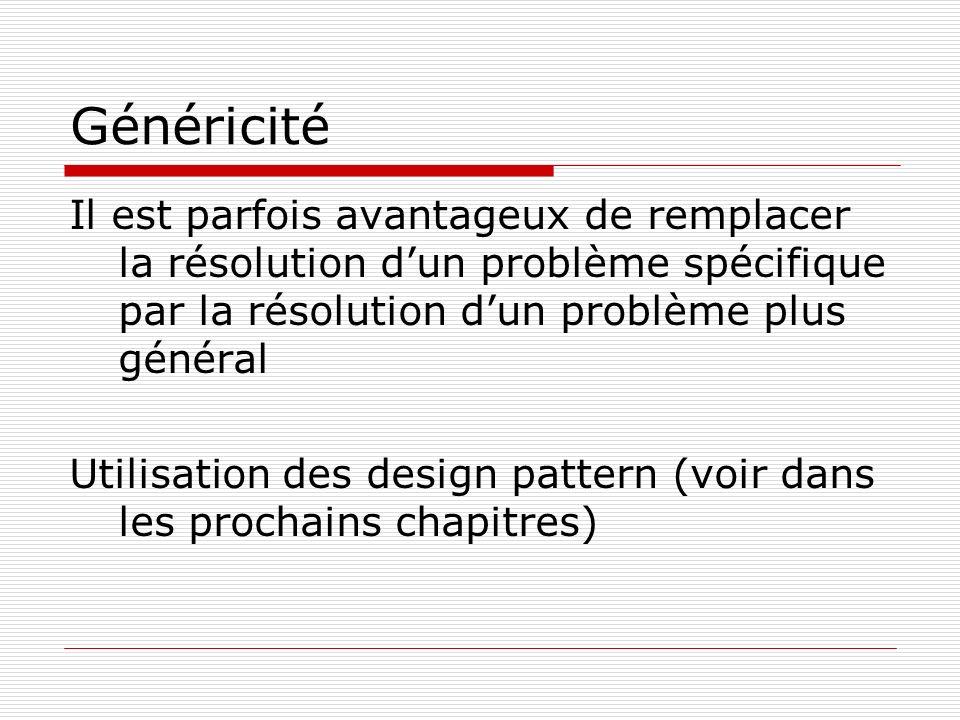 Généricité Il est parfois avantageux de remplacer la résolution d'un problème spécifique par la résolution d'un problème plus général.