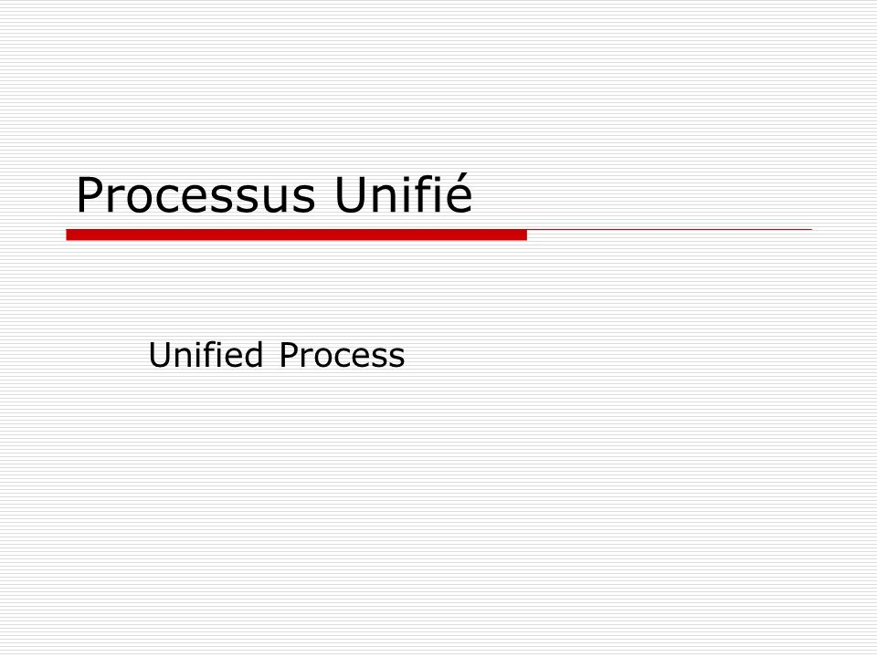 Processus Unifié Unified Process