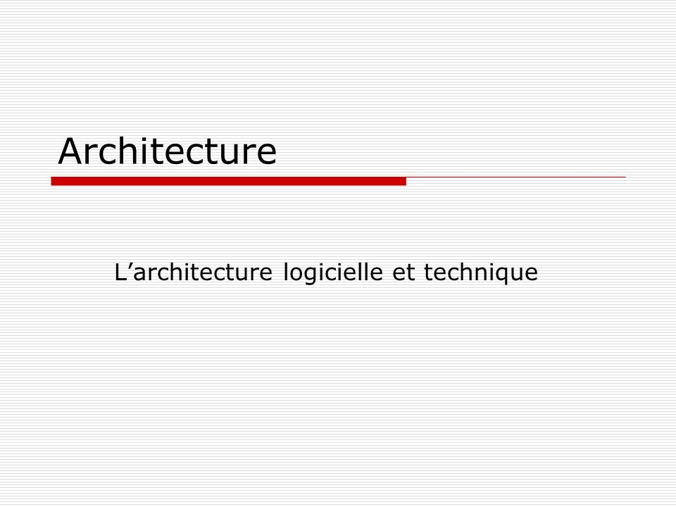 L'architecture logicielle et technique