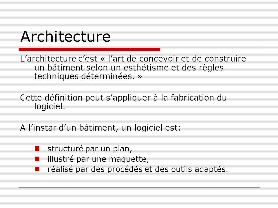 Architecture L'architecture c'est « l'art de concevoir et de construire un bâtiment selon un esthétisme et des règles techniques déterminées. »