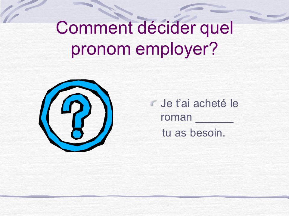 Comment décider quel pronom employer