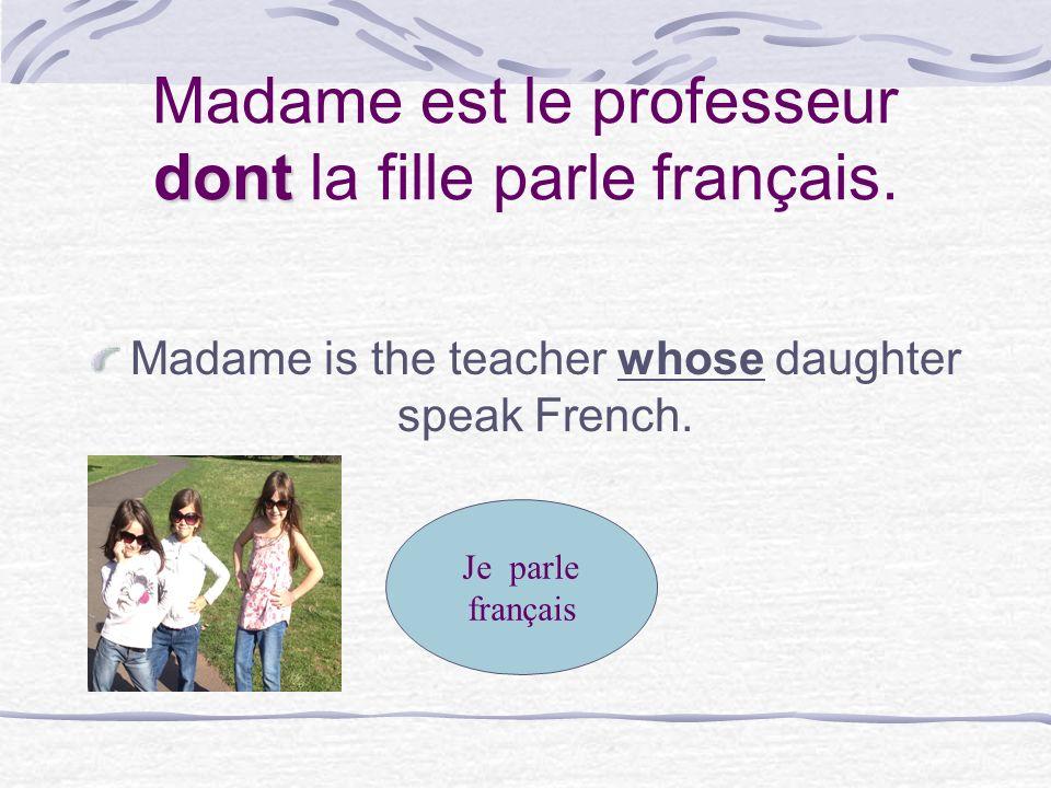 Madame est le professeur dont la fille parle français.