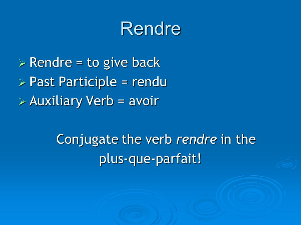 Conjugate the verb rendre in the
