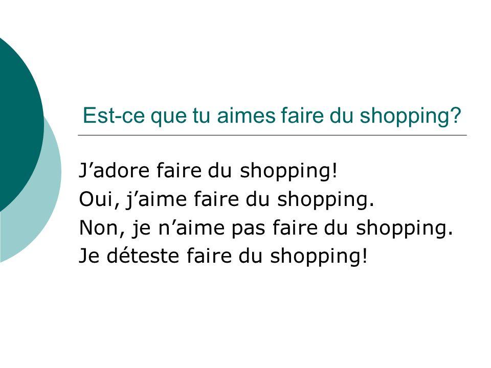 Est-ce que tu aimes faire du shopping