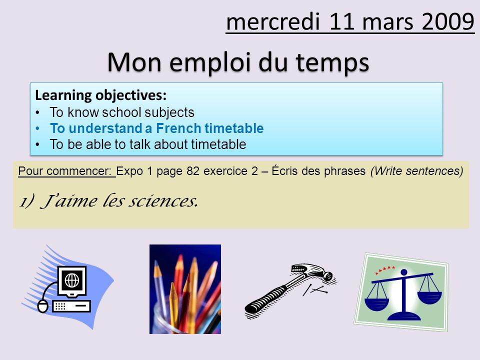Mon emploi du temps mercredi 11 mars 2009 Learning objectives: