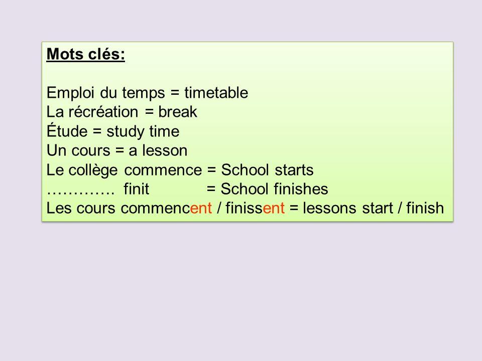 Mots clés: Emploi du temps = timetable. La récréation = break. Étude = study time. Un cours = a lesson.