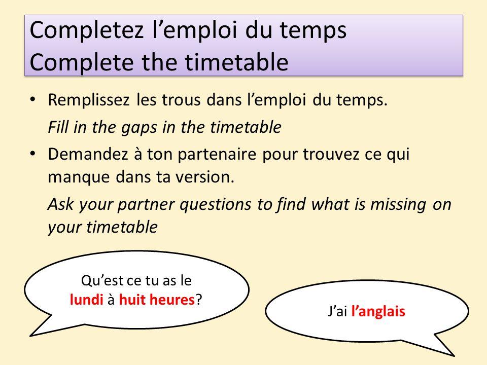 Completez l'emploi du temps Complete the timetable