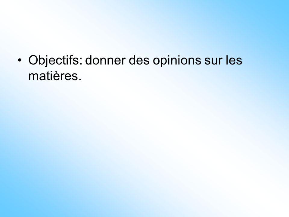 Objectifs: donner des opinions sur les matières.