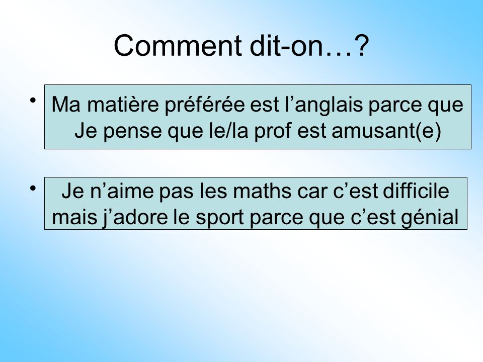 Comment dit-on… 1. My favourite subject is English because I think the teacher is funny.
