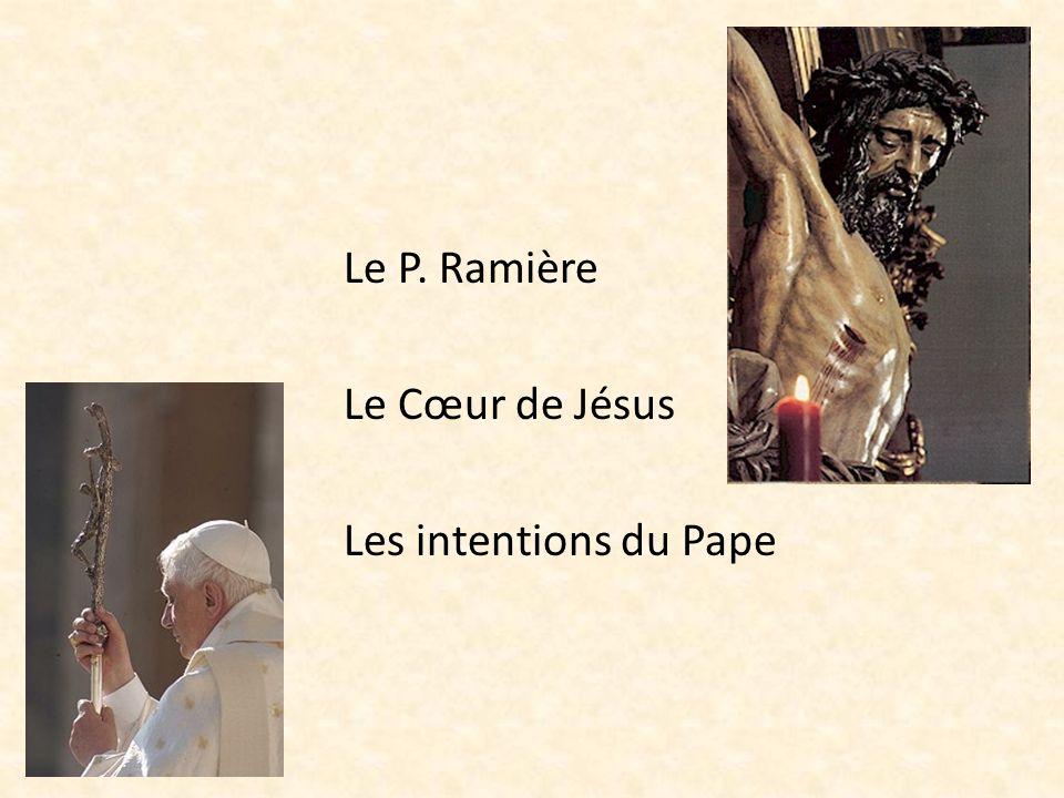 Le P. Ramière Le Cœur de Jésus Les intentions du Pape