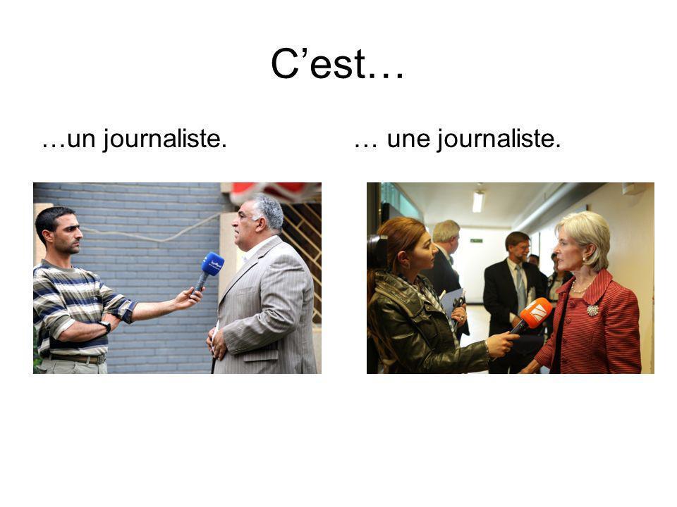C'est… …un journaliste. … une journaliste.