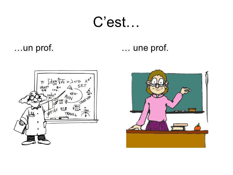 C'est… …un prof. … une prof.