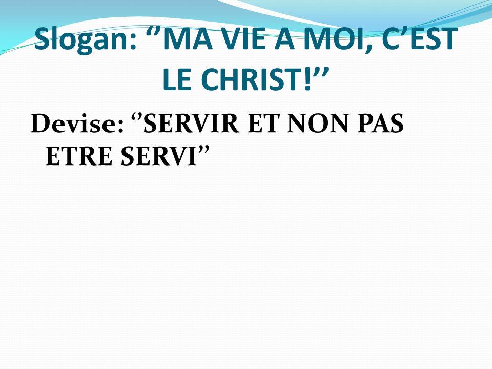 Slogan: ''MA VIE A MOI, C'EST LE CHRIST!''